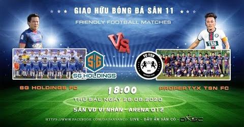 Trận đấu giao hữu giữa SG HOLDING FC – PROPERTYX TSN FC